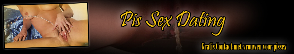 Pis Sex Dating, Gratis contact voor Plassex